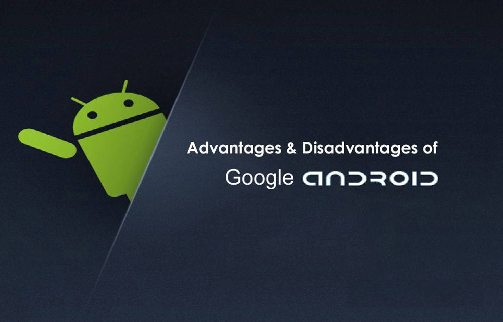 Google Android Advantages and Disadvantages