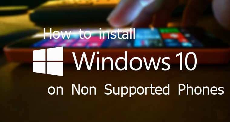 How to Install Windows 10 on Non Supported Phones